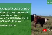 La ganadería del Futuro:  La gestión del pastoreo y su impacto productivo, económico y ambiental en la ganadería de Uruguay